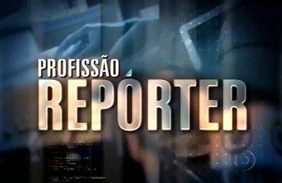 Profissão Repórter- Rede Globo