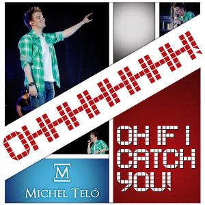 Música de Michel Teló em Inglês – Oh, If I Catch You