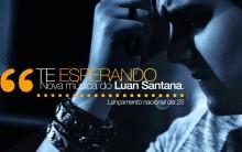 Te esperando Nova Música do Cantor Luan Santana 2013 – Ver Letra e Vídeo