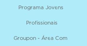 Programa Jovens Profissionais Groupon 2013 – Como se Inscrever
