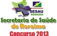 Concurso Público Secretária de saúde de Roraima 2013 –  Inscrições, Taxa e Edital