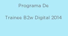 img--Programa de Trainee B2W Digital 2014