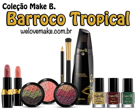 Barroco Tropical Nova linha Maquiagens Make.B o Boticário – Comprar na Loja Virtual