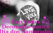 Cup Cakes Decorados Para Dia Dos Namorados – Como Fazer e Modelos