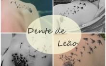 Tatuagem Dente de Leão –Ver Modelos e  Significado