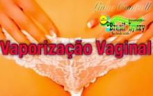 Vaporização Vaginal – Quais os Benefícios que Traz a Saúde