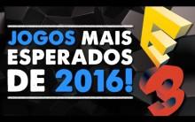 Os Jogos Mais Esperados Para  2016 – Data de Lançamento